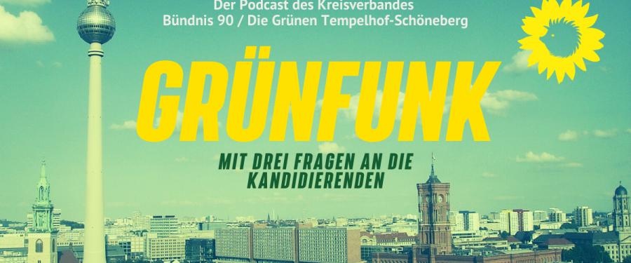 Grünfunk, ein Podcast des Kreisverbandes B90/Die Grünen Tempelhof-Schöneberg, mit drei Fragen an die Kandidierenden.
